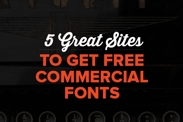 5 Great Places to Get Free Commercial Fonts