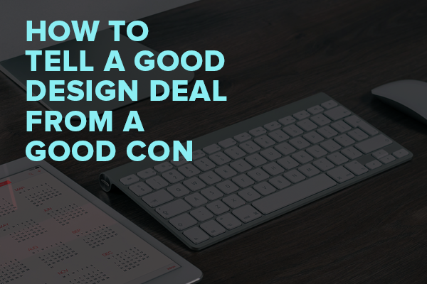 How to Tell a Good Design Deal from a Good Con