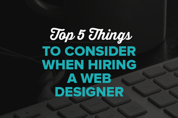 Top 5 things to consider when hiring a designer