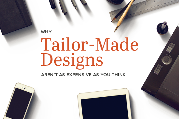 Why Tailor-Made Designs Aren't As Expensive as You Think